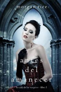 Cover Antes del Amanecer (La Caída de los Vampiros — Libro 1)