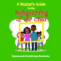 Cover A MOTHER'S GUIDE TO THE SAFEGUARDING OF HER CHILD
