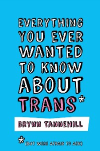 Cover Everything You Ever Wanted to Know about Trans (But Were Afraid to Ask)