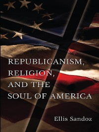 Cover Republicanism, Religion, and the Soul of America