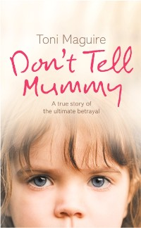 Cover Don't Tell Mummy: A True Story of the Ultimate Betrayal
