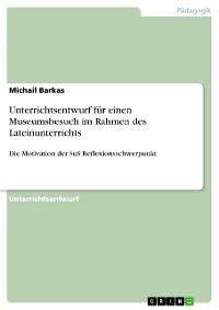 Cover Unterrichtsentwurf für einen Museumsbesuch im Rahmen des Lateinunterrichts