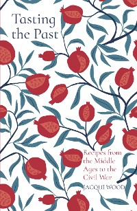 Cover Tasting the Past: Recipes from the Middle Ages to the Civil War