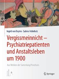 Cover Vergissmeinnicht - Psychiatriepatienten und Anstaltsleben um 1900