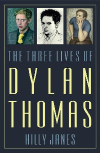 Cover The Three Lives of Dylan Thomas