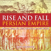 Cover The Rise and Fall of the Persian Empire - Ancient History for Kids | Children's Ancient History
