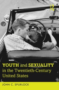 Cover Youth and Sexuality in the Twentieth-Century United States