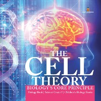 Cover The Cell Theory | Biology's Core Principle | Biology Book | Science Grade 7 | Children's Biology Books