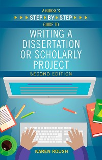 Cover A Nurse's Step By-Step Guide to Writing a Dissertation or Scholarly Project, Second Edition