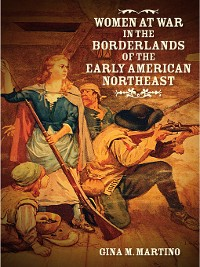 Cover Women at War in the Borderlands of the Early American Northeast