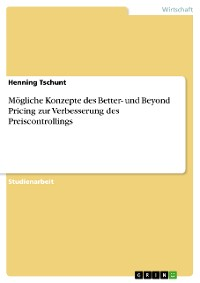 Cover Mögliche Konzepte des Better- und Beyond Pricing zur Verbesserung des Preiscontrollings