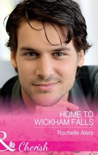 Cover Home To Wickham Falls (Mills & Boon Cherish) (Wickham Falls Weddings, Book 1)