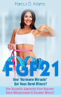Cover Régime - FGF21 : Une 'Hormone Miracle' Qui Vous Rend Mince?