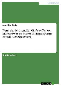 """Cover Wenn der Berg ruft. Das Gipfeltreffen von Eros und Wissenschaften in Thomas Manns Roman """"Der Zauberberg"""""""