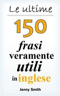 Cover Le ultime 150 frasi veramente utili in inglese