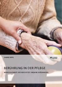 Cover Berührung in der Pflege. Menschlichkeit und bewusster Umgang miteinander