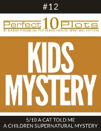 "Cover Perfect 10 Kids Mystery Plots #12-5 ""A CAT TOLD ME – A CHILDREN SUPERNATURAL MYSTERY"""