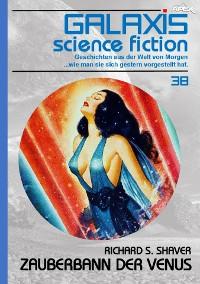 Cover GALAXIS SCIENCE FICTION, Band 38: ZAUBERBANN DER VENUS