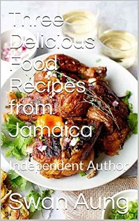 Cover Three Delicious Food Recipes from Jamaica