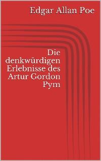 Cover Die denkwürdigen Erlebnisse des Artur Gordon Pym