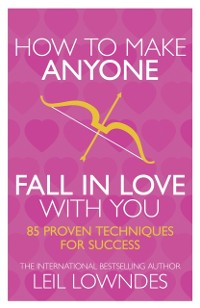 Cover How to Make Anyone Fall in Love With You: 85 Proven Techniques for Success