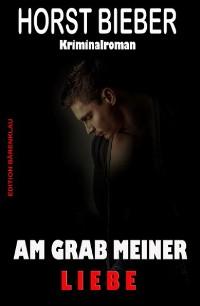 Cover Am Grab meiner Liebe: Kriminalroman