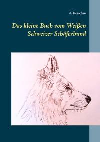 Cover Das kleine Buch vom Weißen Schweizer Schäferhund