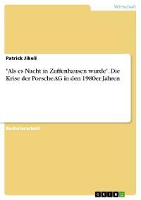 """Cover """"Als es Nacht in Zuffenhausen wurde"""". Die Krise der Porsche AG in den 1980er Jahren"""
