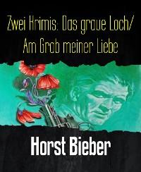 Cover Zwei Krimis: Das graue Loch/ Am Grab meiner Liebe