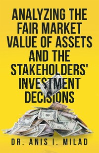 Cover Analyzing the Fair Market Value of Assets and the Stakeholders' Investment Decisions