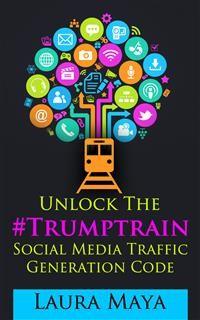 Cover Unlock The #Trumptrain Social Media Traffic Generation  Code