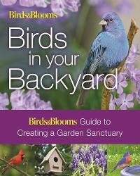 Cover Birds & Blooms: Birds in Your Backyard