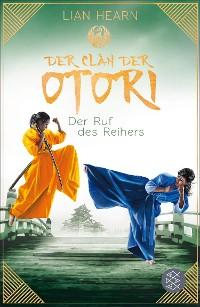 Cover Der Clan der Otori. Der Ruf des Reihers