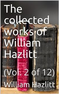 Cover The collected works of William Hazlitt, Vol. 2 (of 12)