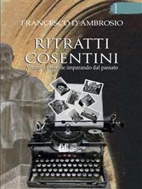 Cover Ritratti Cosentini. Vivere il pesente imparando dal passato
