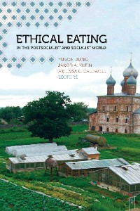 Cover Ethical Eating in the Postsocialist and Socialist World