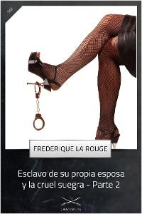 Cover Esclavo de su propia esposa y la cruel suegra - Parte 2