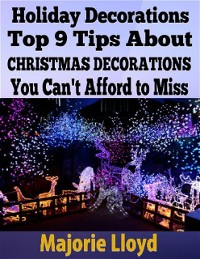 Cover Holiday Decorations: Top 9 Tips About Christmas Decorations You Can't Afford to Miss