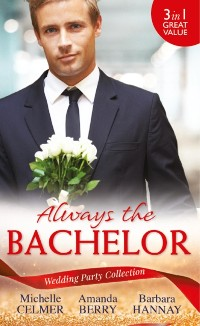 Cover Wedding Party Collection: Always The Bachelor: Best Man's Conquest / One Night with the Best Man / The Bridesmaid's Best Man (Mills & Boon M&B)