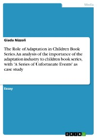 Cover The Role of Adaptation in Children Book Series. An analysis of the importance of the adaptation industry to children book series, with 'A Series of Unfortunate Events' as case study