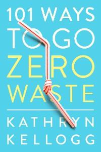 Cover 101 Ways to Go Zero Waste