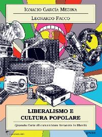 Cover Liberalismo e cultura popolare. Quando l'arte di comunicare incontra la libertà