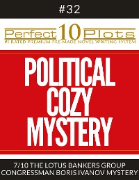 "Cover Perfect 10 Political Cozy Mystery Plots #32-7 ""THE LOTUS BANKERS GROUP – CONGRESSMAN BORIS IVANOV MYSTERY"""