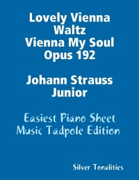 Cover Lovely Vienna Waltz Vienna My Soul Opus 192 Johann Strauss Junior - Easiest Piano Sheet Music Tadpole Edition