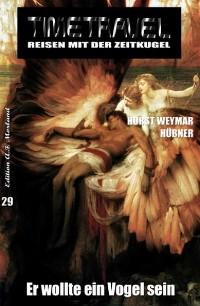 Cover Timetravel #29: Er wollte ein Vogel sein