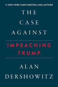 Cover The Case Against Impeaching Trump