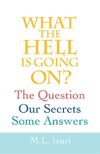 Cover What The Hell Is Going On? The Question, Our Secrets, Some Answers