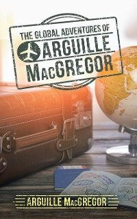 Cover The Global Adventures of Arguille Macgregor