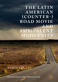 Cover The Latin American (Counter-) Road Movie and Ambivalent Modernity