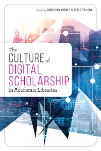 Cover The Culture of Digital Scholarship in Academic Libraries